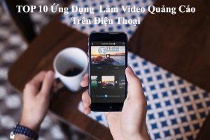 Top 10 ứng dụng làm video quảng cáo trên điện thoại