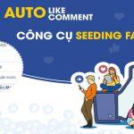 5 Công cụ seeding Facebook miễn phí giúp tăng like, comment hiệu quả