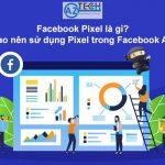 Facebook Pixel là gì? Vì sao nên sử dụng Pixel trong Facebook Ads?