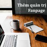 Hướng dẫn cách thêm quản trị viên Fanpage trên Máy tính & Điện thoại